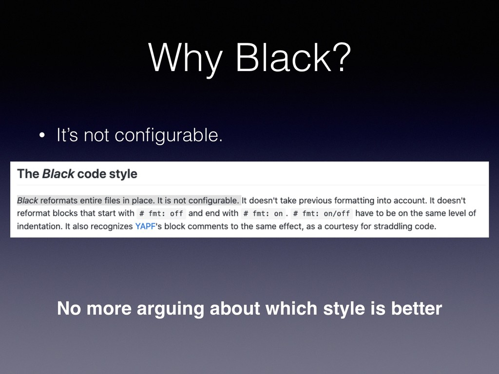 Why Black? • It's not configurable. No more argu...