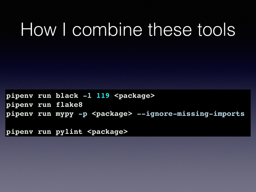 How I combine these tools pipenv run black -l 1...