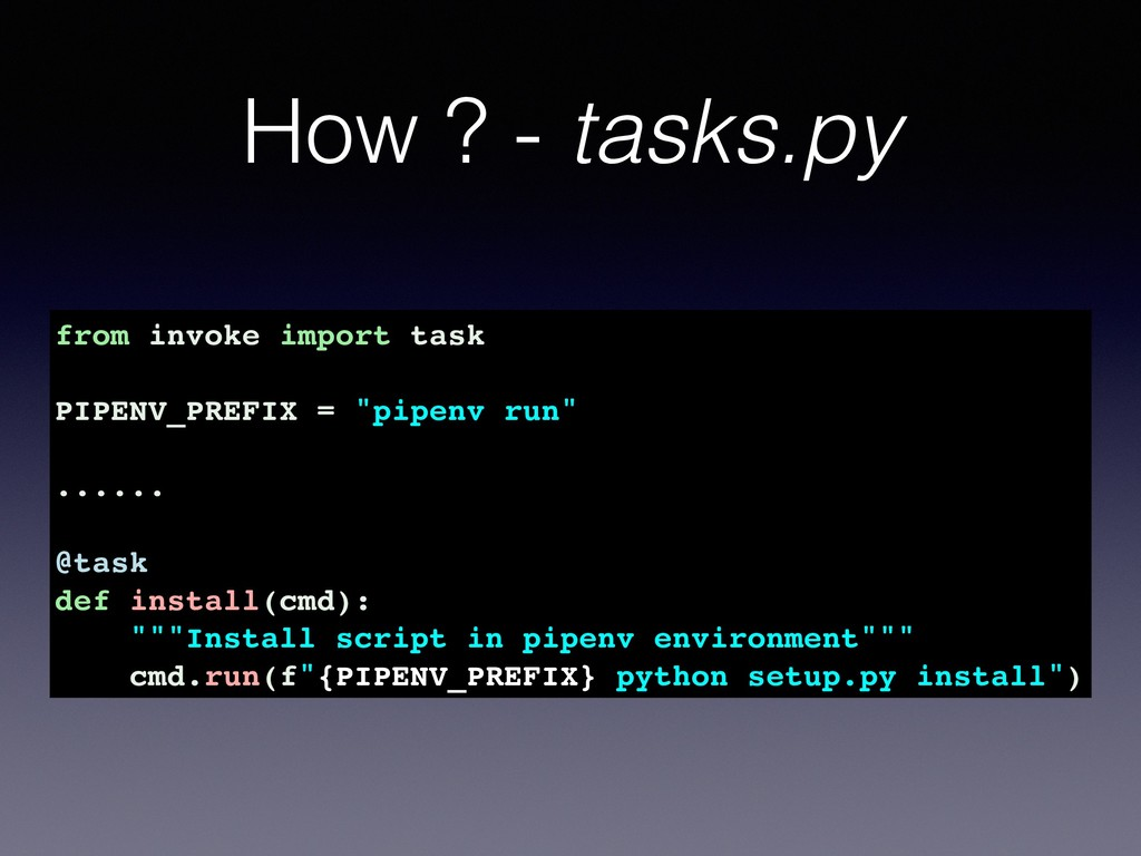How ? - tasks.py from invoke import task PIPENV...