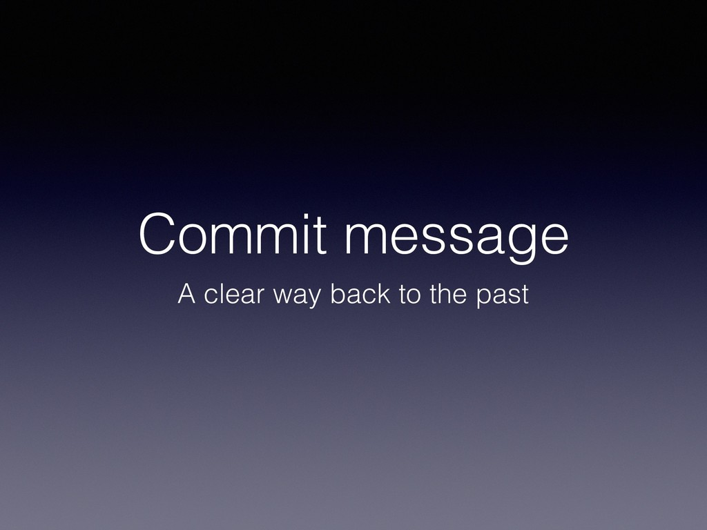 Commit message A clear way back to the past