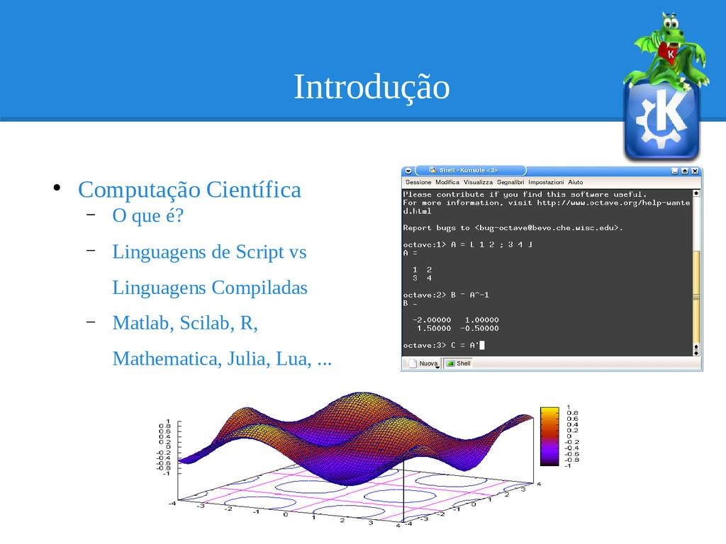 Introdução ● Computação Científica – O que é? –...