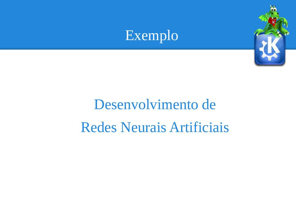 Exemplo Desenvolvimento de Redes Neurais Artifi...