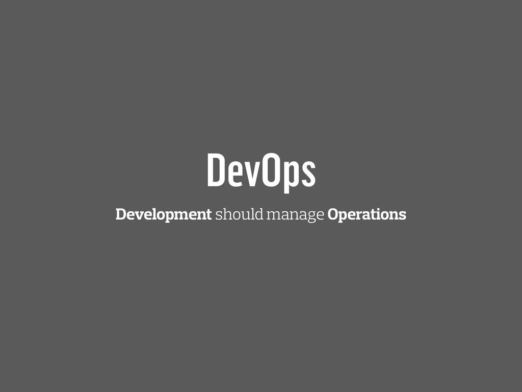 DevOps Development should manage Operations