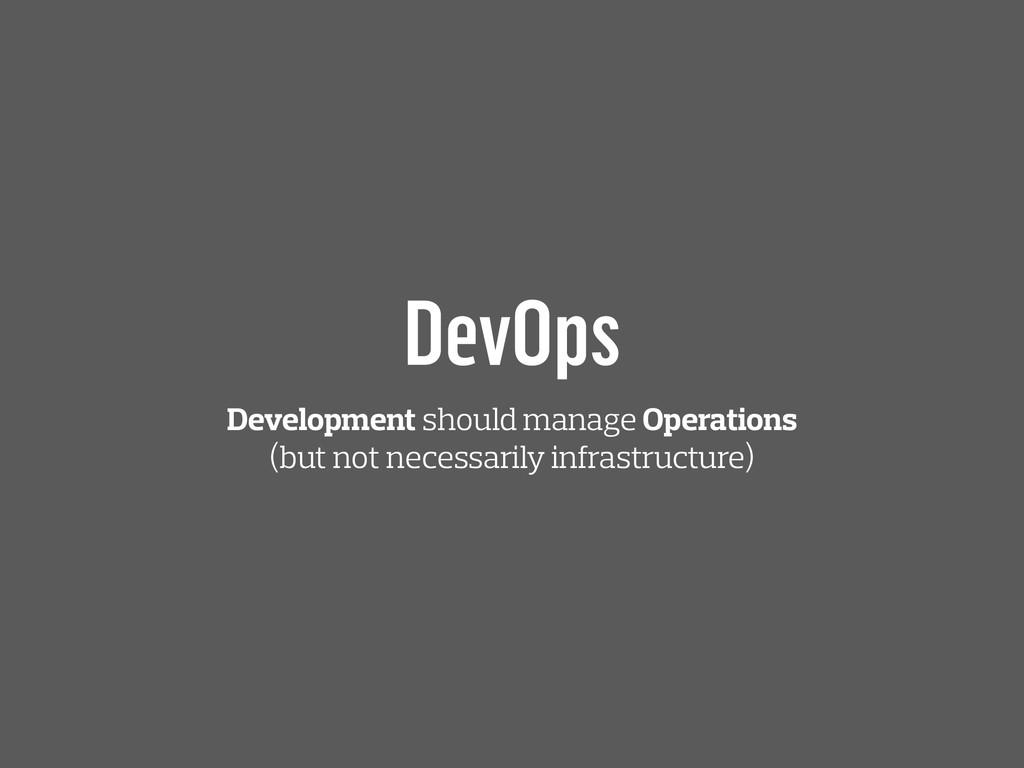 DevOps Development should manage Operations (bu...