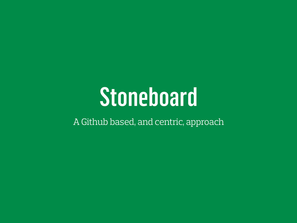 Stoneboard A Github based, and centric, approach