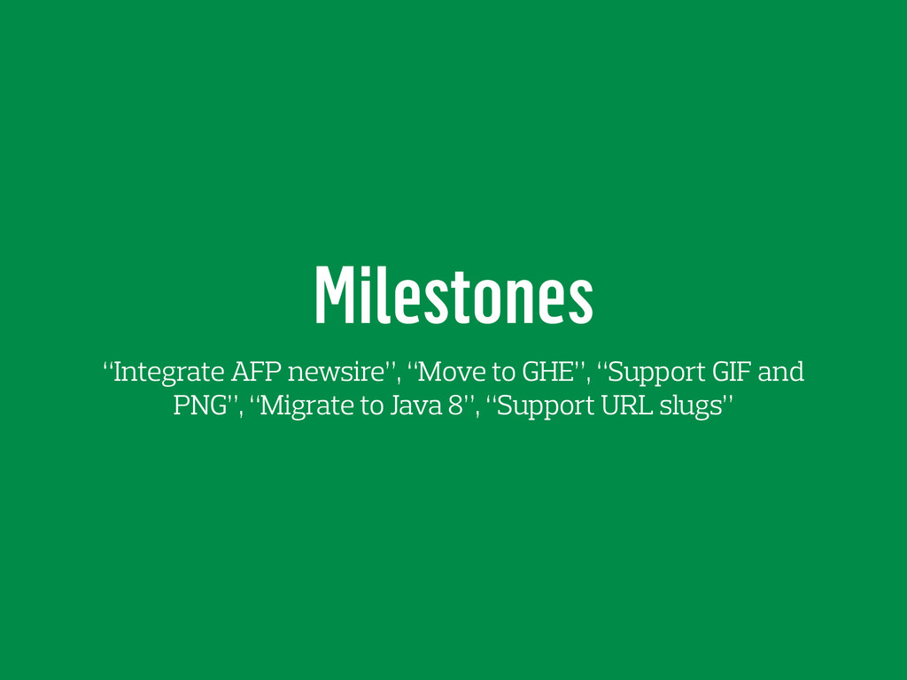 "Milestones ""Integrate AFP newsire"", ""Move to GH..."