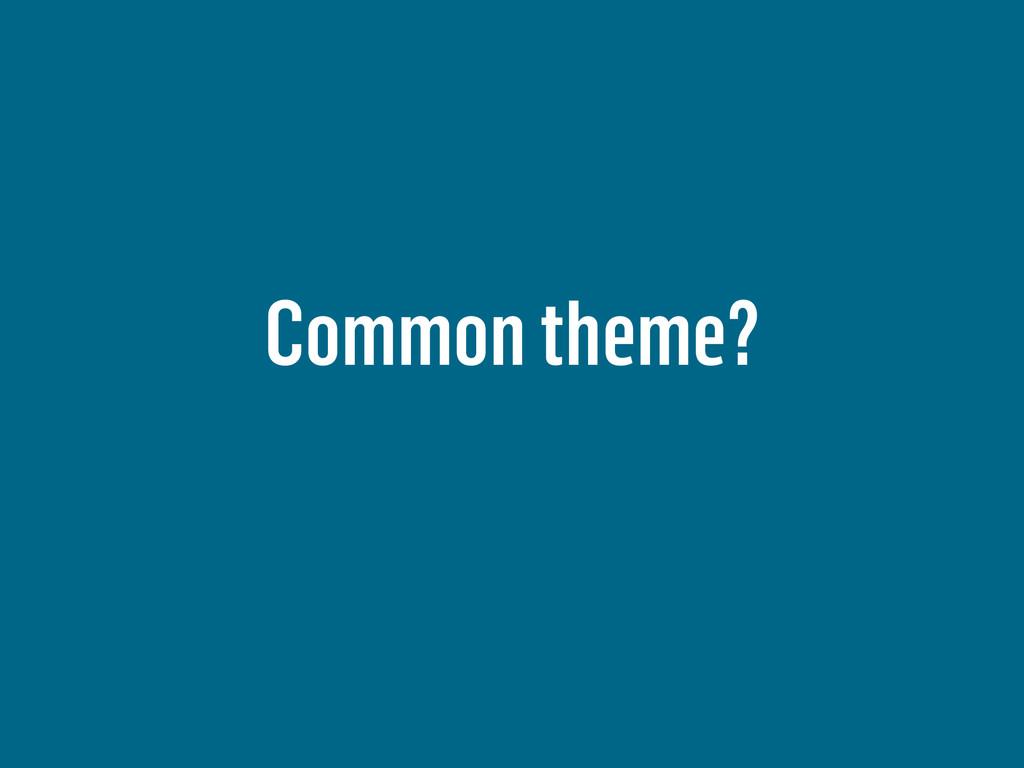 Common theme?
