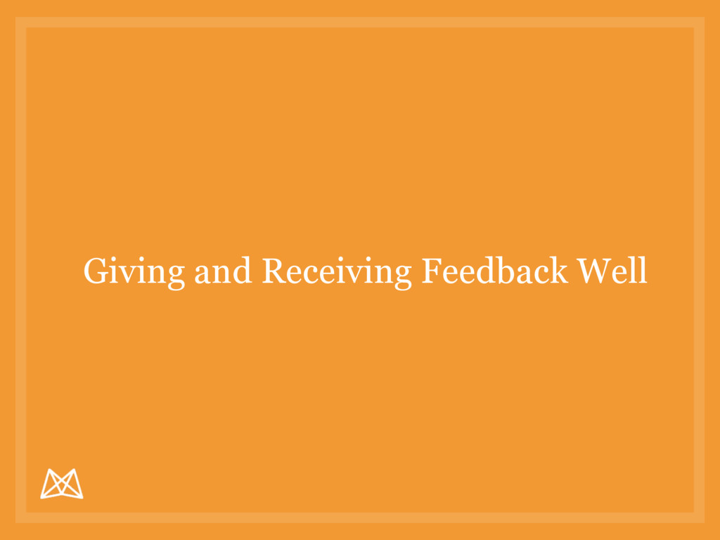 Giving and Receiving Feedback Well
