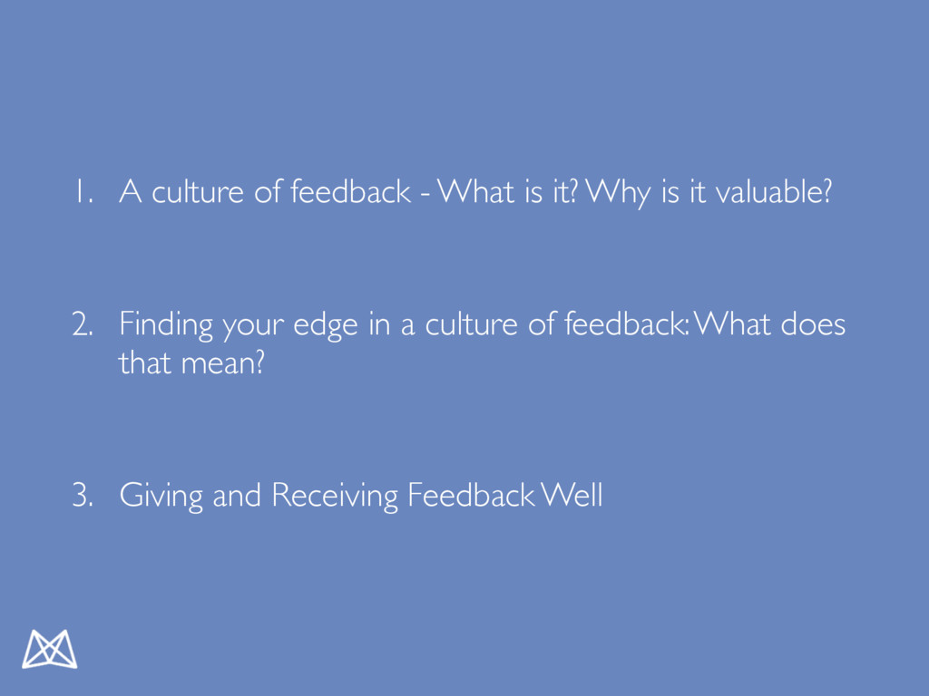 1. A culture of feedback - What is it? Why is i...
