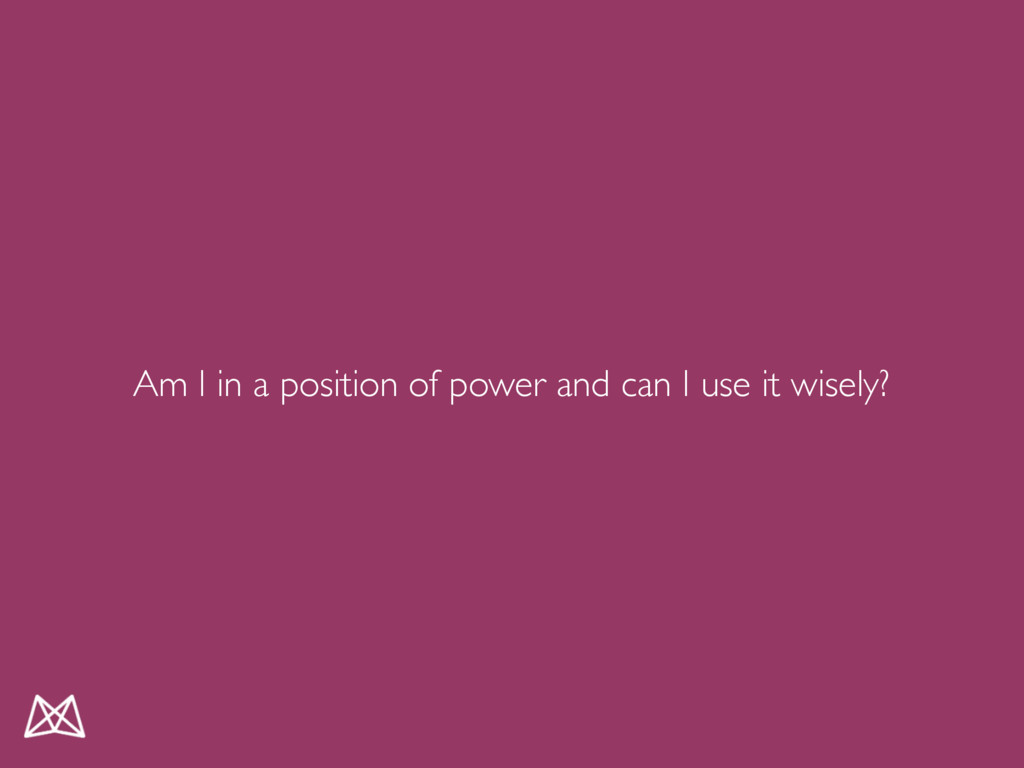 Am I in a position of power and can I use it wi...