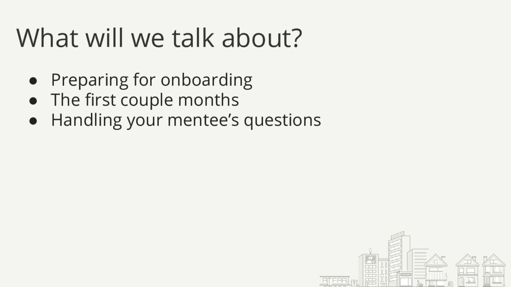 What will we talk about? ● Preparing for onboar...