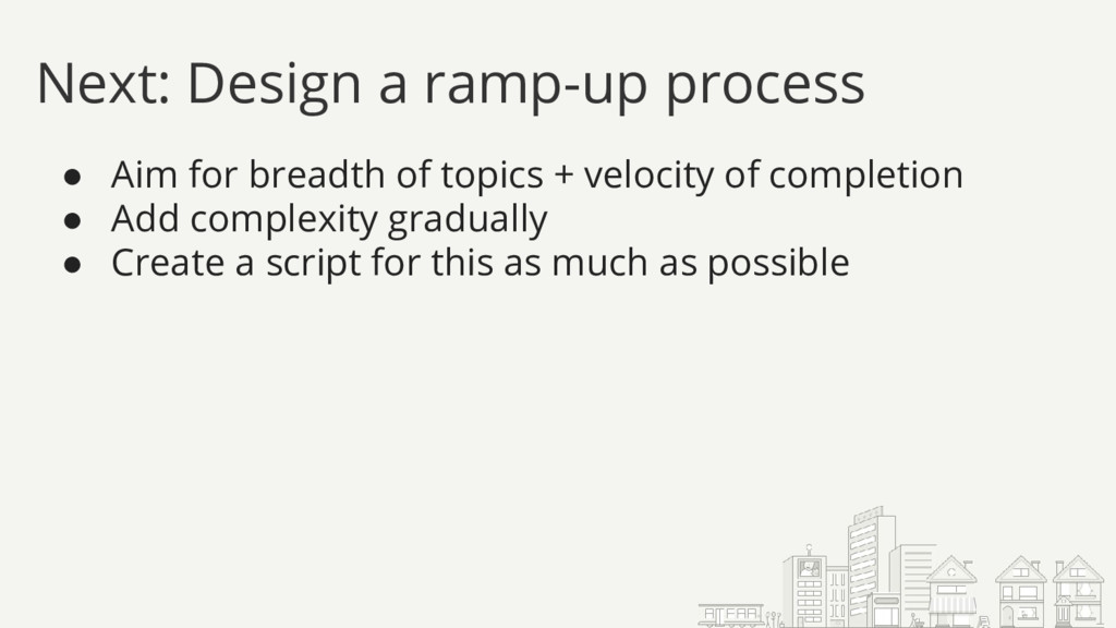 Next: Design a ramp-up process ● Aim for breadt...