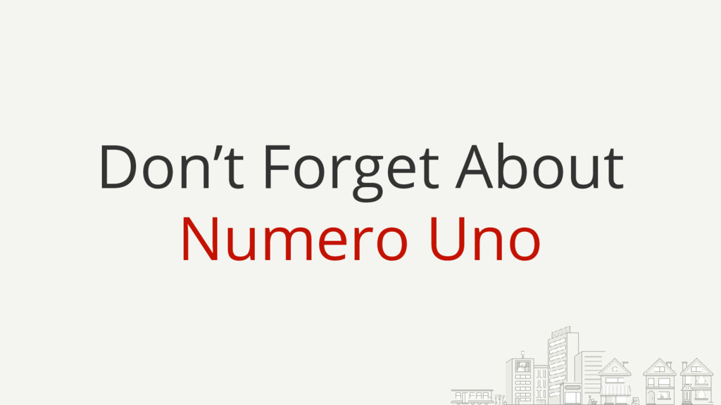 Don't Forget About Numero Uno