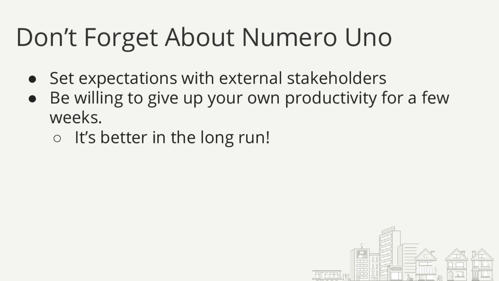 Don't Forget About Numero Uno ● Set expectation...