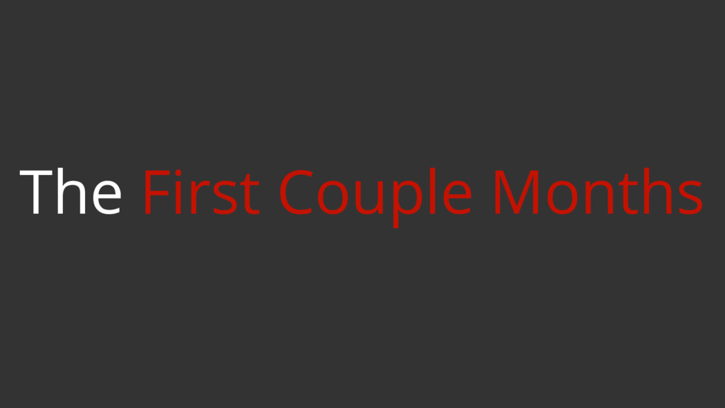The First Couple Months