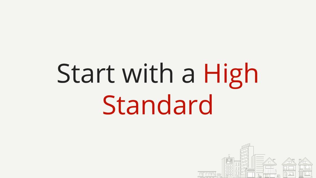 Start with a High Standard
