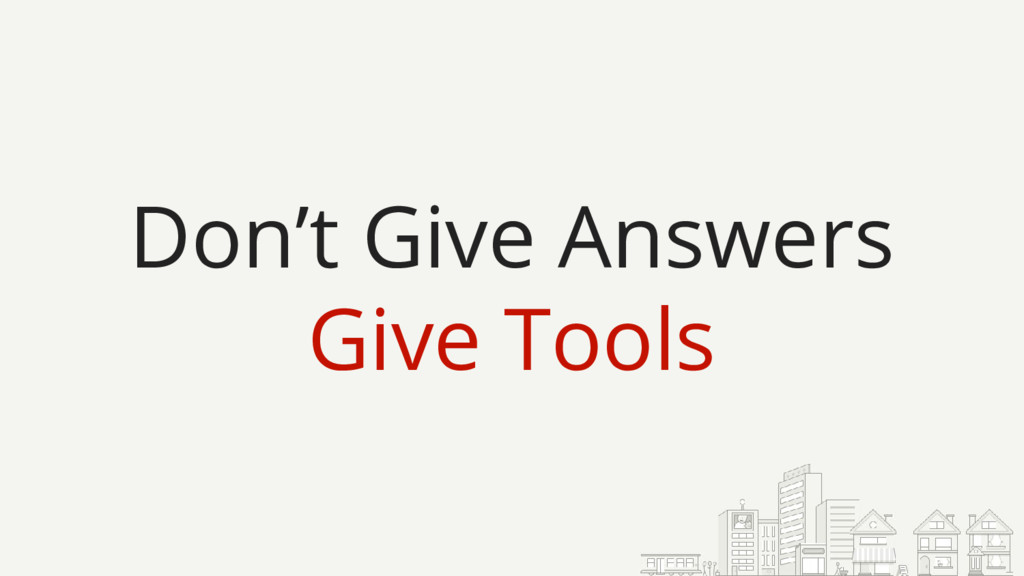 Don't Give Answers Give Tools