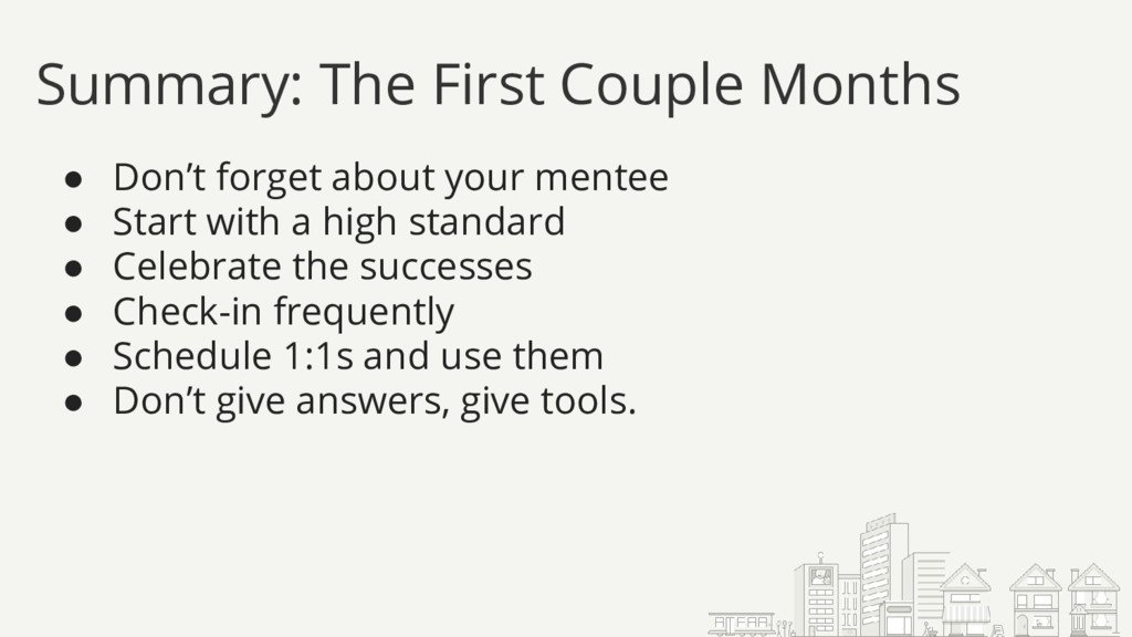 ● Don't forget about your mentee ● Start with a...