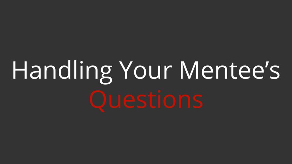 Handling Your Mentee's Questions