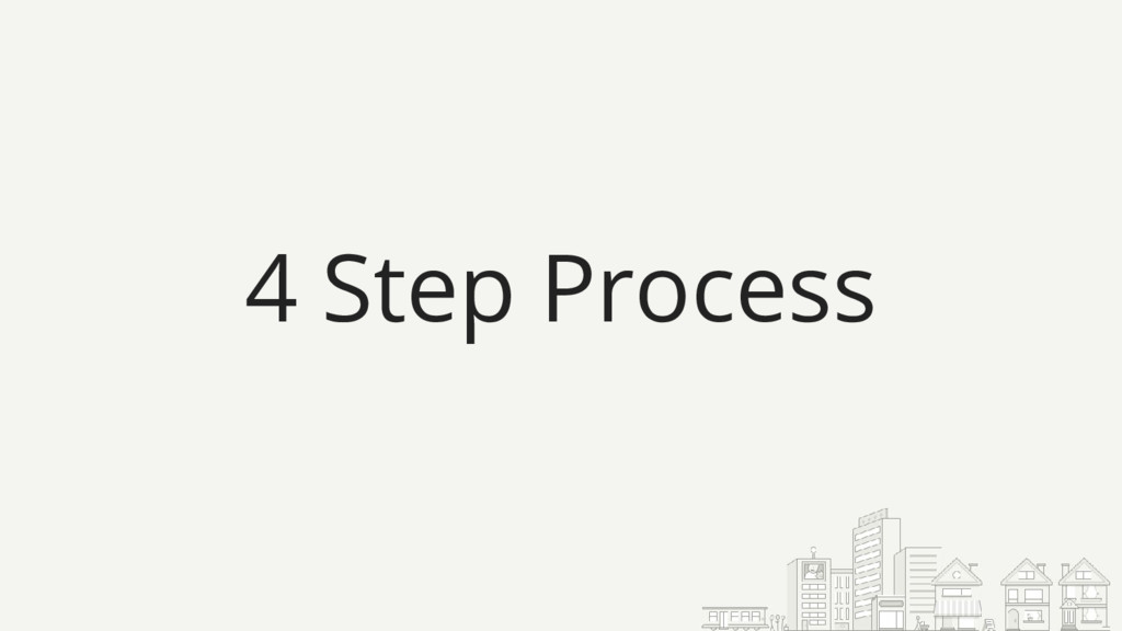 4 Step Process
