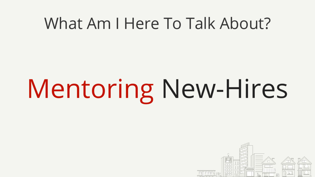 What Am I Here To Talk About? Mentoring New-Hir...