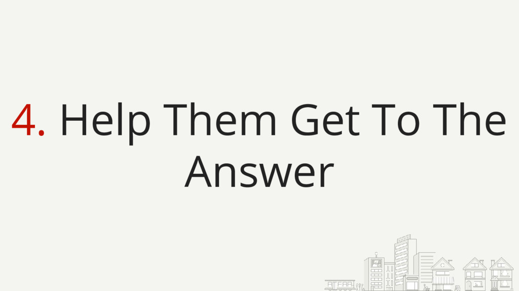 4. Help Them Get To The Answer