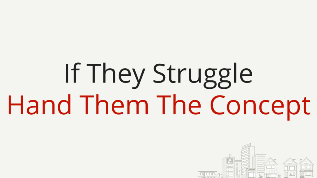 If They Struggle Hand Them The Concept