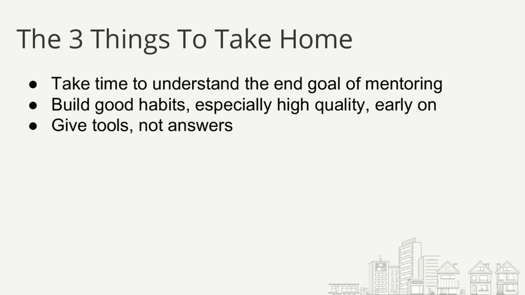 The 3 Things To Take Home ● Take time to unders...