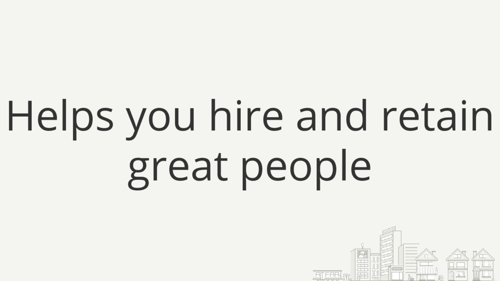 Helps you hire and retain great people