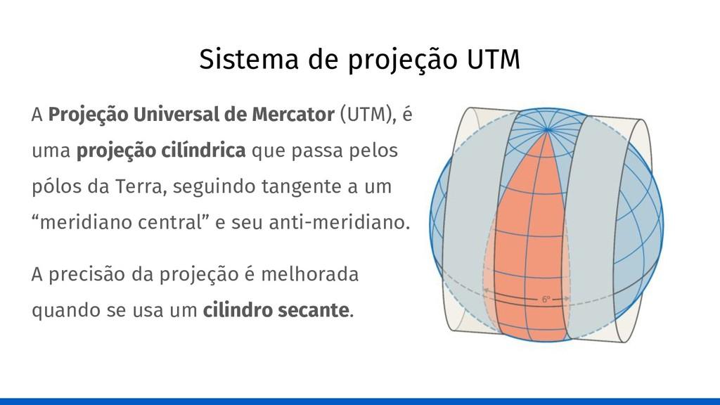 Sistema de projeção UTM A Projeção Universal de...