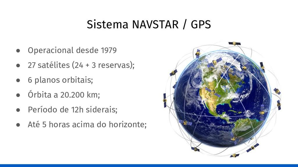 Sistema NAVSTAR / GPS ● Operacional desde 1979 ...