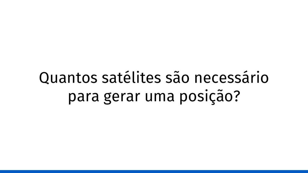 Quantos satélites são necessário para gerar uma...