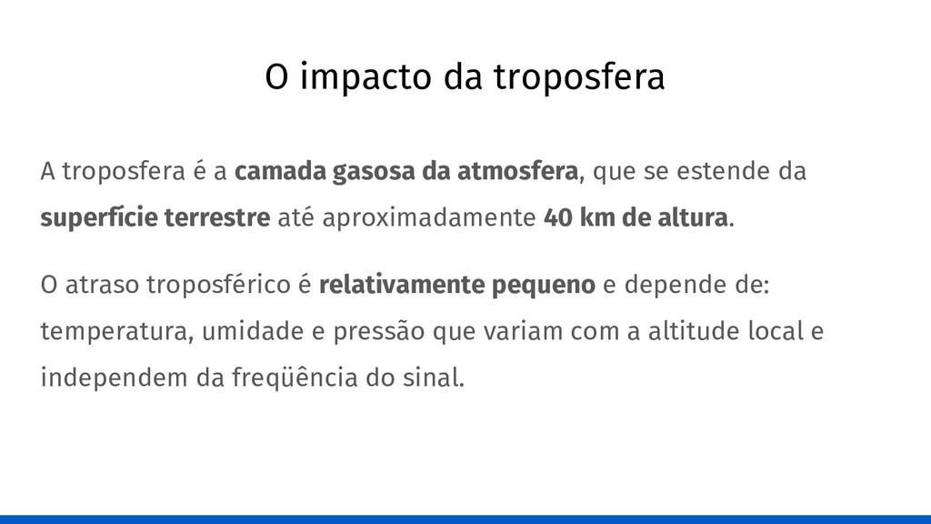 O impacto da troposfera A troposfera é a camada...