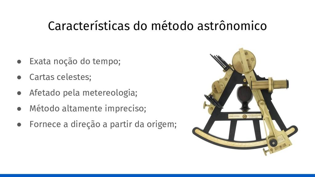 Características do método astrônomico ● Exata n...