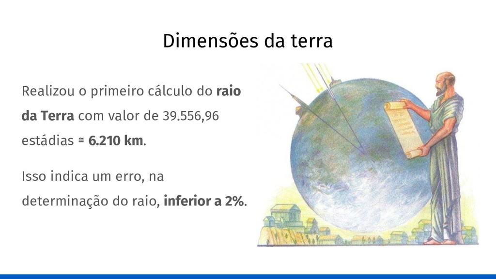 Dimensões da terra Realizou o primeiro cálculo ...