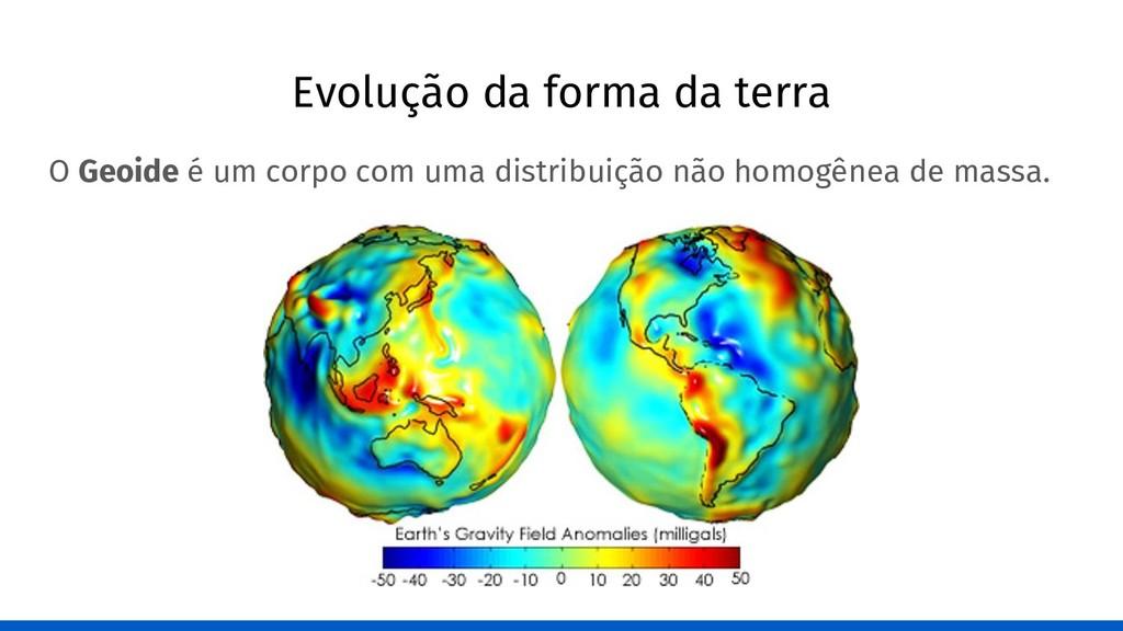 Evolução da forma da terra O Geoide é um corpo ...