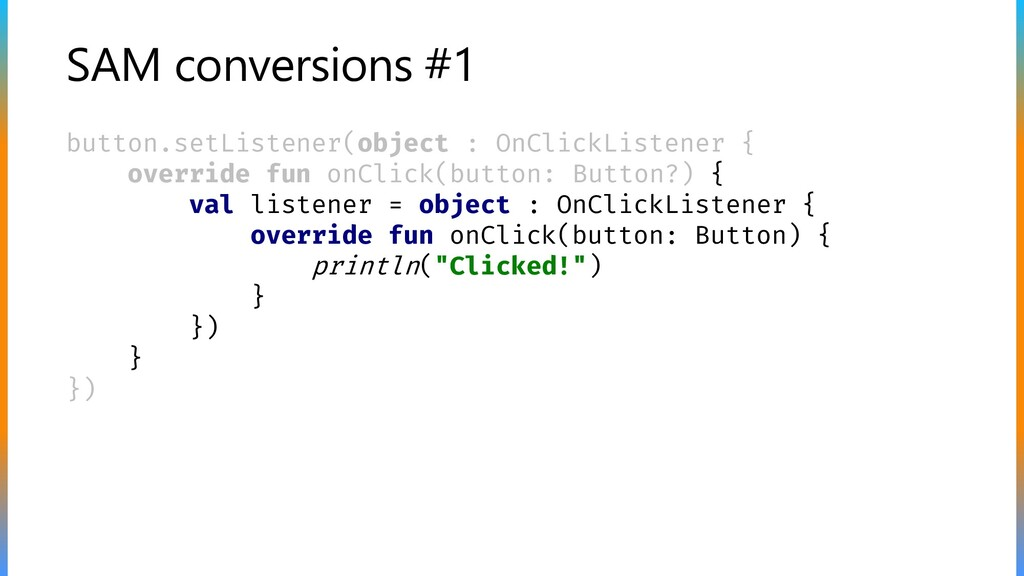 SAM conversions #1 button.setListener(object : ...