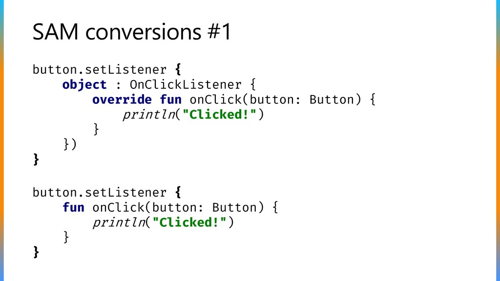SAM conversions #1 button.setListener { object ...