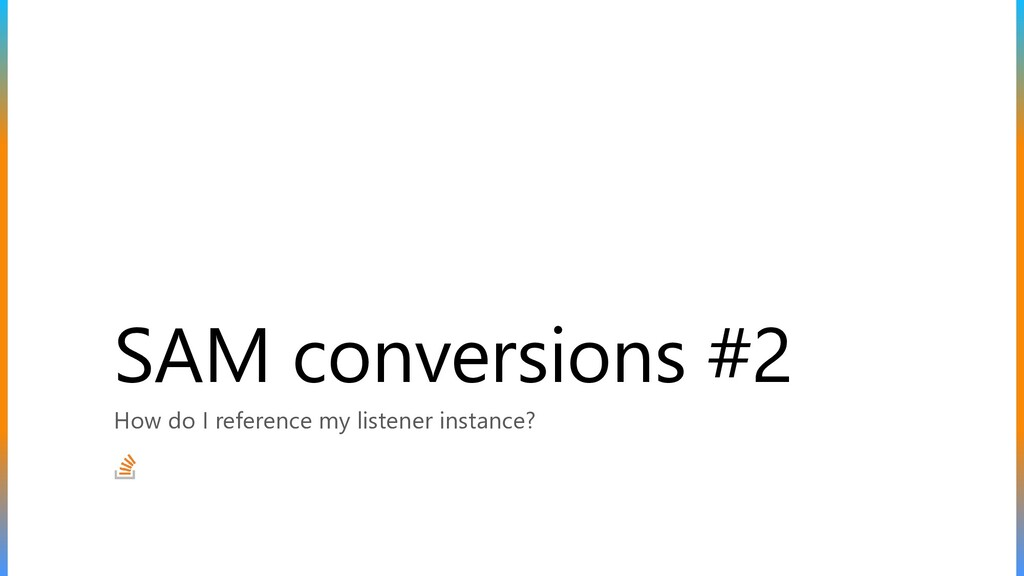 SAM conversions #2 How do I reference my listen...