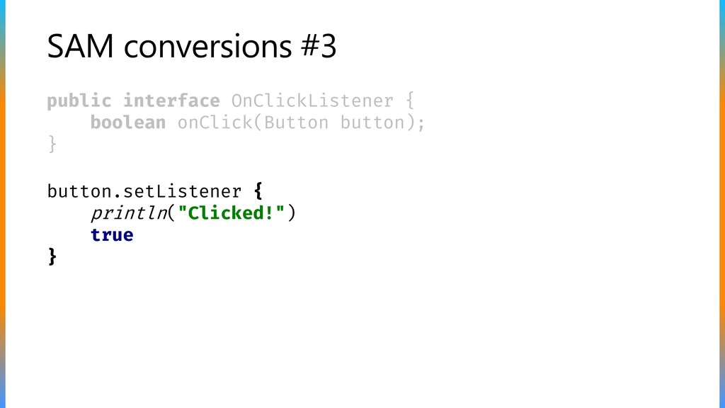 SAM conversions #3 public interface OnClickList...