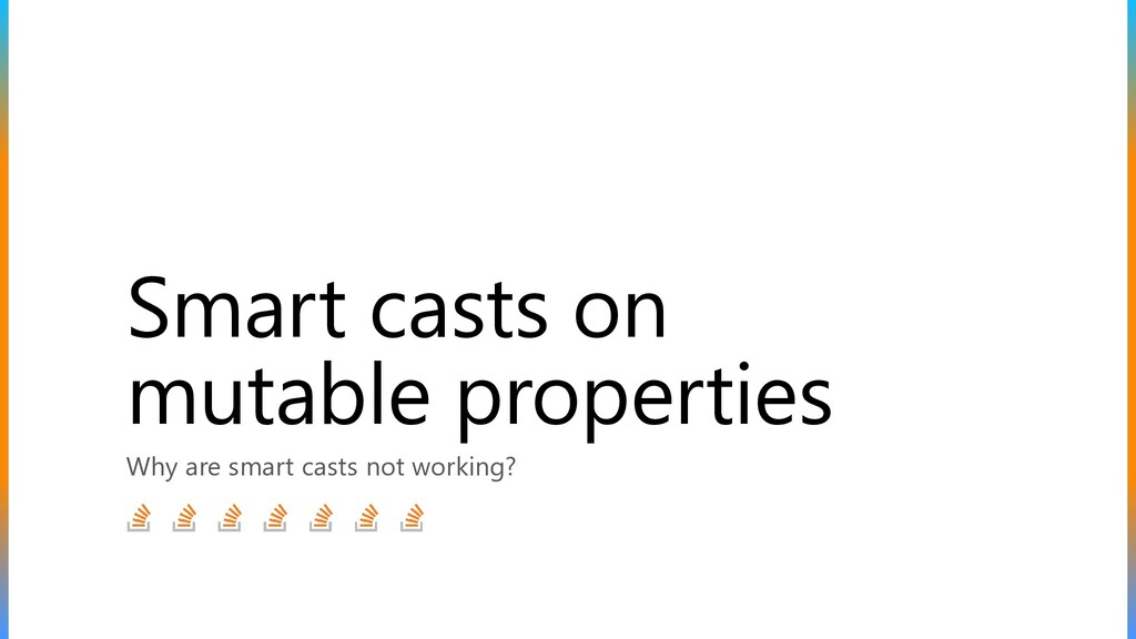 Smart casts on mutable properties Why are smart...