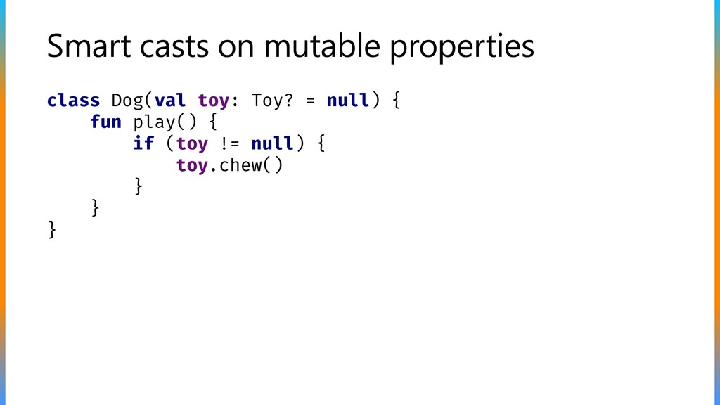 Smart casts on mutable properties class Dog(val...