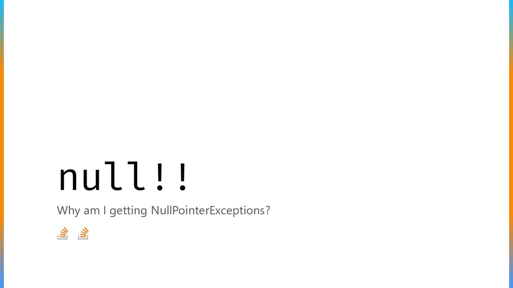 null!! Why am I getting NullPointerExceptions?