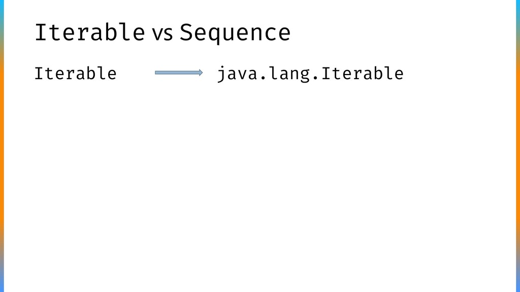 Iterable vs Sequence Iterable java.lang.Iterable
