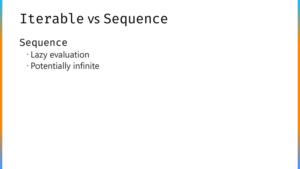 Iterable vs Sequence Sequence  Lazy evaluation...
