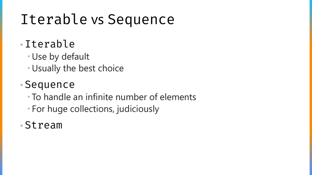 Iterable vs Sequence • Iterable  Use by defaul...