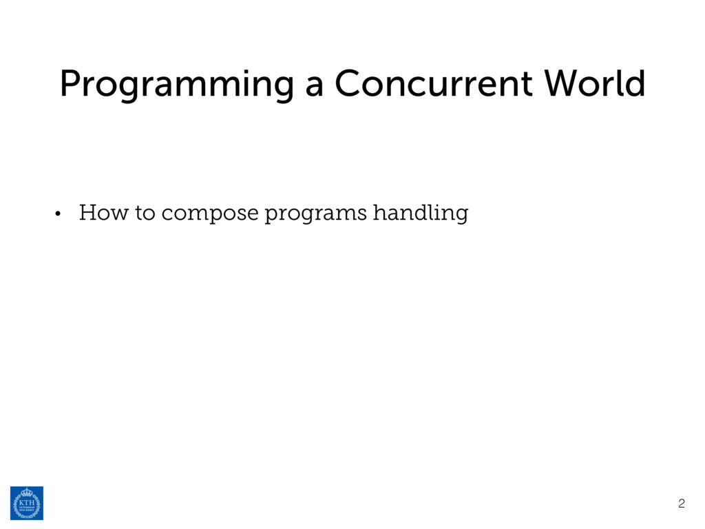 Programming a Concurrent World • How to compose...