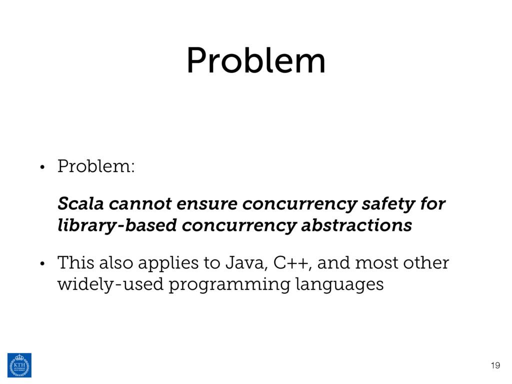 Problem • Problem: Scala cannot ensure concurre...