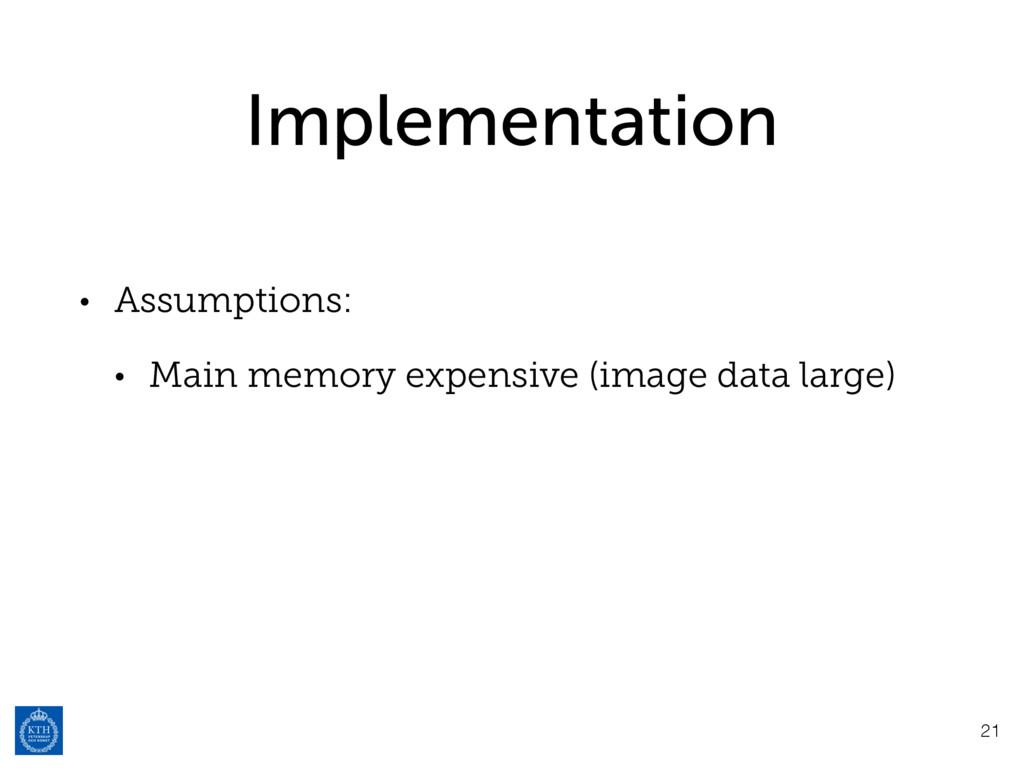 Implementation • Assumptions: • Main memory exp...