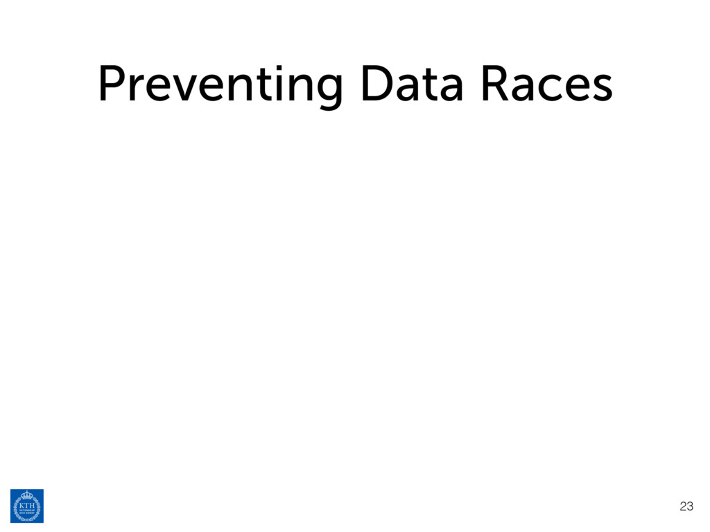Preventing Data Races 23